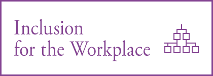 Inclusion for the Workplace